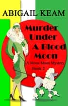 Murder Under A Blood Moon - A 1930s Mona Moon Historical Cozy Mystery Book 2 ebook by