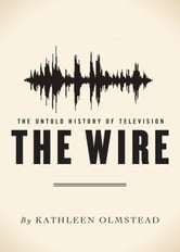 The Wire: The Untold History of Television - The Untold History of Television ebook by Kathleen Olmstead