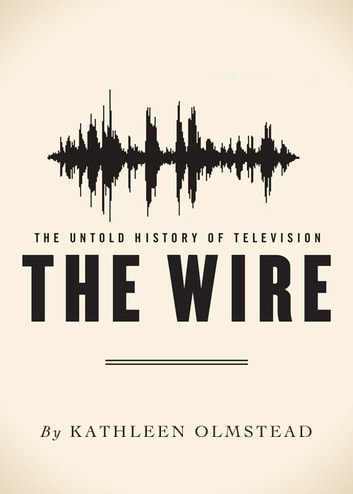The Wire - The Untold History of Television ebook by Kathleen Olmstead
