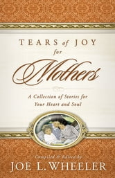 Tears of Joy for Mothers ebook by Joe L. Wheeler