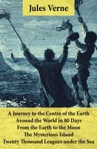 A Journey to the Centre of the Earth, Around the World in 80 Days, From the Earth to the Moon, The Mysterious Island & Twenty Thousand Leagues under the Sea ebook by Jules Verne