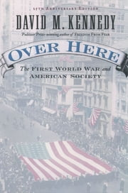 Over Here: The First World War and American Society ebook by David M. Kennedy