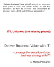 ITIL Unlocked (The Missing Pieces): Deliver Business Value With IT! - Leverage Business Strategy Execution With IT ebook by Martin Palmgren