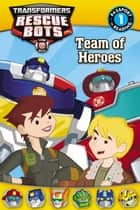 Transformers: Rescue Bots: Team of Heroes ebook by Jennifer Fox