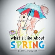 What I Like About Spring ebook by Sabrina Petzoldt