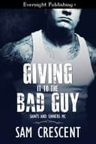 Giving It to the Bad Guy ebook by Sam Crescent