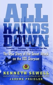All Hands Down - The True Story of the Soviet Attack on the USS Scorpion ebook by Kenneth Sewell,Jerome Preisler