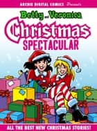 Archie Digital Comics Presents: Betty & Veronica Christmas Spectacular ebook by Archie Superstars