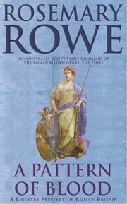 A Pattern of Blood (A Libertus Mystery of Roman Britain, book 2) - A thrilling historical whodunit ebook by Rosemary Rowe