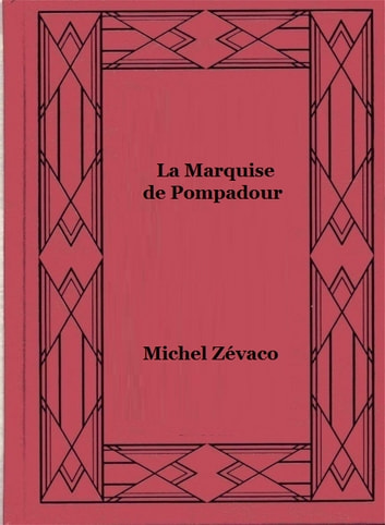 La Marquise de Pompadour ebook by Michel Zévaco