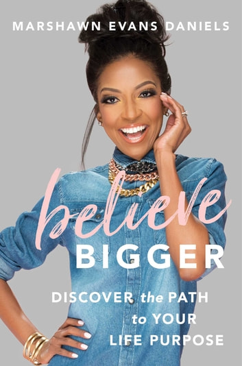 Believe Bigger - Discover the Path to Your Life Purpose ebook by Marshawn Evans Daniels