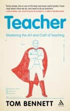 Teacher - Mastering the Art and Craft of Teaching ebook by Tom Bennett