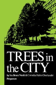 Trees in the City: Habitat: a Series of Texts on All Aspects of Human Settlements ebook by Nadel, Ira Bruce
