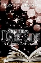 From the Dark Side: A Charity Anthology eBook by Jennifer Melzer, James Melzer, Jake Bible,...