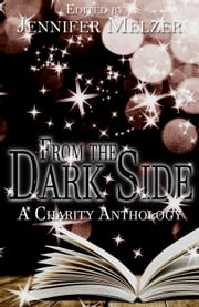 From the Dark Side: A Charity Anthology ebook by Jennifer Melzer,James Melzer,Jake Bible,David Sobkowiak,Jennifer Williams,Jacqueline Roth,Drew Beatty