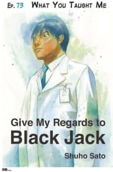 Give My Regards to Black Jack - Ep.73 What You Taught Me (English version) ebook by Shuho Sato