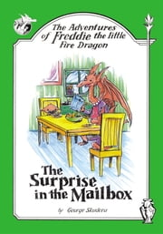 The Adventures of Freddie the Little Fire Dragon: The Surprise in the Mailbox ebook by George Skudera