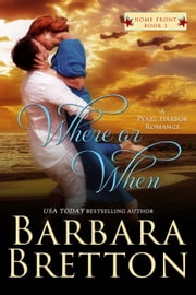 Where or When - A Pearl Harbor Romance - Home Front, #3 ebook by Barbara Bretton