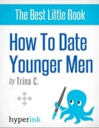 How to Date Younger Men ebook by Trina  C.