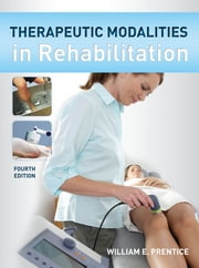 Therapeutic Modalities in Rehabilitation, Fourth Edition ebook by William Prentice