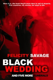 Black Wedding and Five More Funerals ebook by Felicity Savage