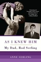 As I Knew Him eBook por My Dad, Rod Serling
