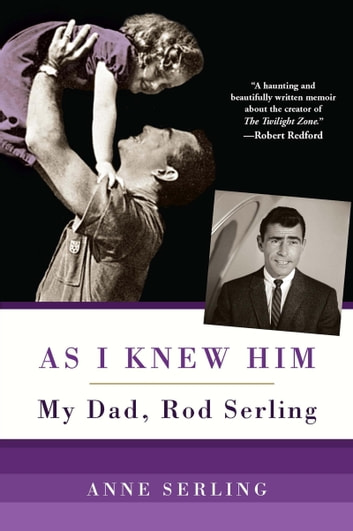 As I Knew Him - My Dad, Rod Serling ebook by Anne Serling