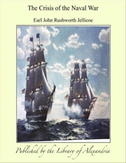 The Crisis of The Naval War ebook by Earl John Rushworth Jellicoe