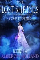 The Lost Shrines Box Set ebook by Amberlyn Holland