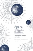 Space: 10 Things You Should Know ebook by Rebecca Smethurst