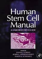 Human Stem Cell Manual ebook by Suzanne Peterson,Jeanne F. Loring,Robin L. Wesselschmidt,Philip H. Schwartz
