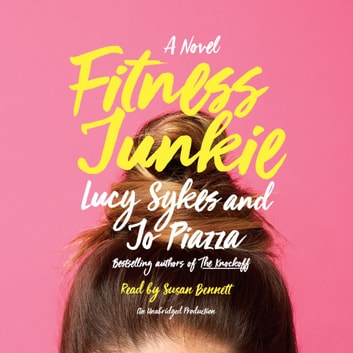 Fitness Junkie - A Novel audiobook by Lucy Sykes,Jo Piazza