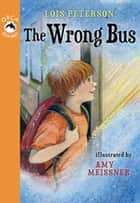 The Wrong Bus ebook by Lois Peterson,Amy Meissner