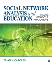 Social Network Analysis and Education - Theory, Methods & Applications ebook by Brian V. Carolan