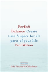 Perfect Balance - Create Time and Space for All Parts of Your Life ebook by Paul F. Wilson