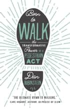 Born to Walk - The Transformative Power of a Pedestrian Act ebook by