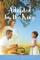 Adopted by the King ebook by Cynthia Johnson