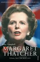 Margaret Thatcher Volume Two - The Iron Lady ebook by John Campbell