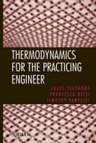 Thermodynamics for the Practicing Engineer ebook by Louis Theodore,Francesco Ricci,Timothy Vanvliet