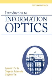 Introduction to Information Optics ebook by Yu, Francis T.S.