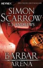 Arena - Barbar - Arena 1 (Prequel Rom) ebook by Simon Scarrow, T. J. Andrews, Marcel Häußler