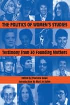 The Politics of Women's Studies - Testimony from the Founding Mothers ebook by Florence Howe, Mari Jo Buhle