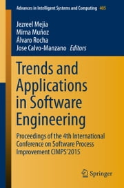Trends and Applications in Software Engineering - Proceedings of the 4th International Conference on Software Process Improvement CIMPS'2015 ebook by Jezreel Mejia,Álvaro Rocha,Jose Calvo-Manzano,Mirna Munoz