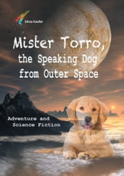 Mister Torro, the Speaking Dog from Outer Space ebook by Silvia Kaufer