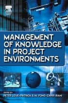 Management of Knowledge in Project Environments ebook by Peter Love,Patrick Fong,Zahir Irani