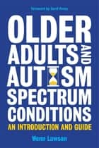 Older Adults and Autism Spectrum Conditions - An Introduction and Guide ebook by Carol Povey, Wenn B. Lawson