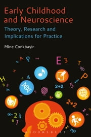 Early Childhood and Neuroscience - Theory, Research and Implications for Practice ebook by Dr Mine Conkbayir