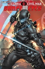 G.I Joe: Cobra Civil War - Snake Eyes Vol. 1 ebook by Dixon, Chuck; Atkins, Robert