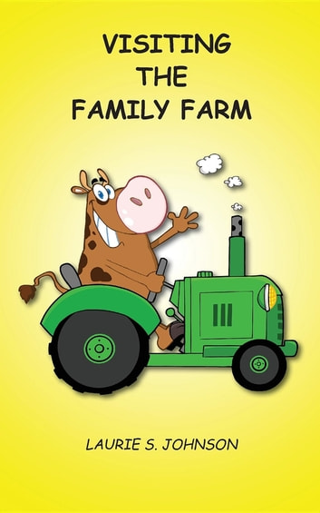 Visiting the Family Farm ebook by Laurie S. Johnson
