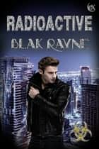 Radioactive ebook by Blak Rayne